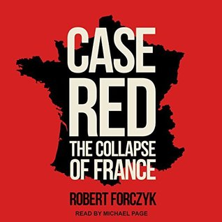 Case Red: The Collapse of France by Robert Forczyk