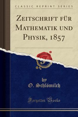 Zeitschrift F�r Mathematik Und Physik, 1857  by  O Schlomilch