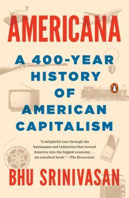 Americana: A 400-Year History of American Capitalism by Bhu
