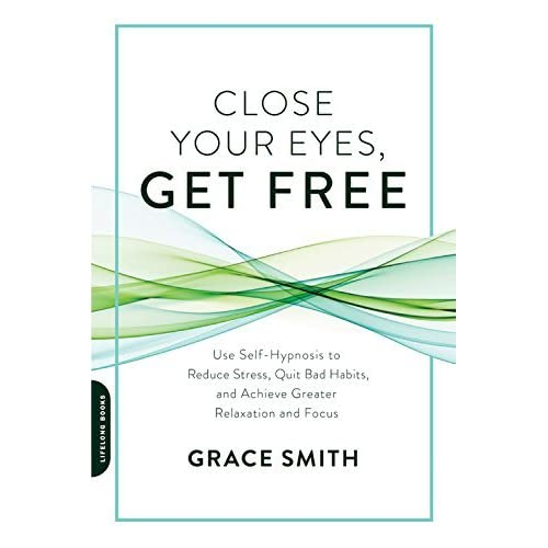 Close Your Eyes, Get Free: Use Self-Hypnosis to Reduce