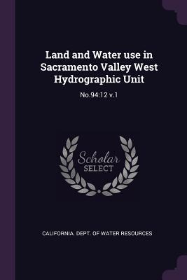 Land and Water Use in Sacramento Valley West Hydrographic Unit: No.94:12 V.1