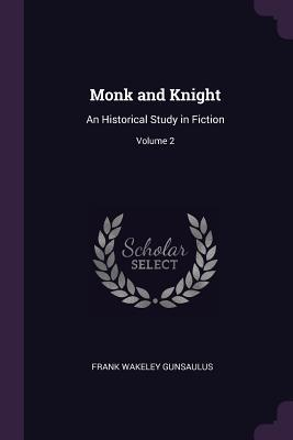 Monk and Knight: An Historical Study in Fiction; Volume 2