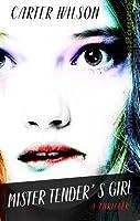 Mister Tender's Girl: A Thriller
