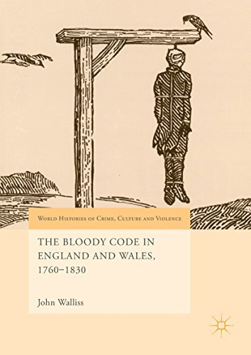 The Bloody Code in England and Wales, 1760-1830 (World Histories of Crime, Culture and Violence)