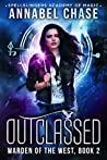 Outclassed (Warden of the West #2; Spellslingers Academy of Magic #2)