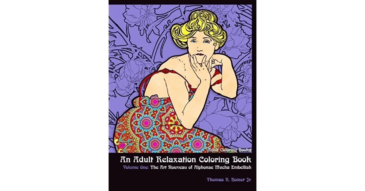 An Adult Relaxation Coloring Book Adult Coloring Books: The Art Nouveau of Alphonse Mucha Embellish Volume One