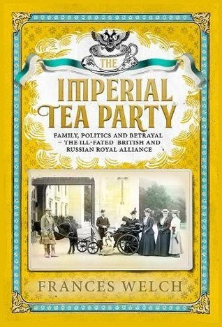 The Imperial Tea Party: Family, politics and betrayal – the ill-fated British and Russian royal alliance