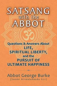 Satsang with the Abbot: Questions & Answers about Life, Spiritual Liberty, and the Pursuit of Ultimate Happiness