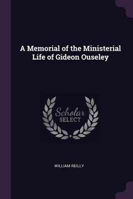 A Memorial of the Ministerial Life of Gideon Ouseley William Reilly
