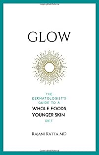 Glow: The Dermatologist's Guide to a Whole Foods Younger Skin Diet
