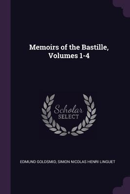 Memoirs of the Bastille, Volumes 1-4 Edmund Goldsmid