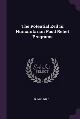 The Potential Evil in Humanitarian Food Relief Programs Dale Runge