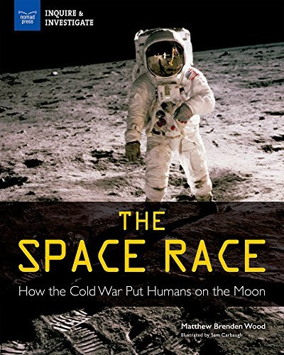 The Space Race How the Cold War Put Humans on the Moon