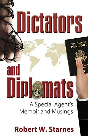 Dictators and Diplomats: A Special Agent's Memoir and Musings