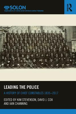 Leading the Police A History of Chief Constables 1835-2017