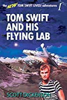 Tom Swift and His Flying Lab (the TOM SWIFT LIVES adventures Book 1)
