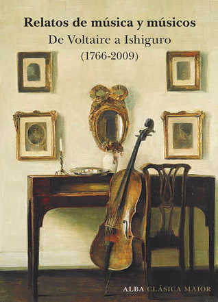 Relatos de música y músicos. De Voltaire a Ishiguro (1766-2009)