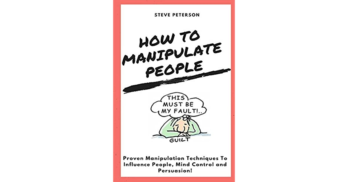 How to Manipulate People: Manipulation, proven Manipulation