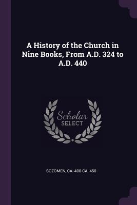 A History of the Church in Nine Books, from A.D. 324 to A.D. 440