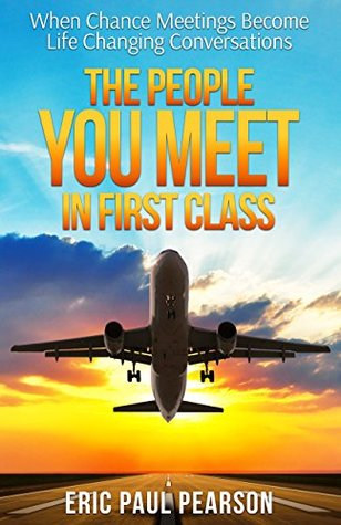 The People You Meet in First Class: When Chance Meetings Become Life-Changing Conversations