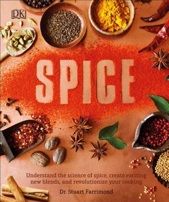 Spice Understand the Science of Spice, Create Exciting New Blends, and Revolutionize