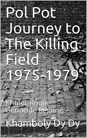 Pol Pot Journey to The Killing Field 1975-1979 : Khmer Rouge Genocide Regime