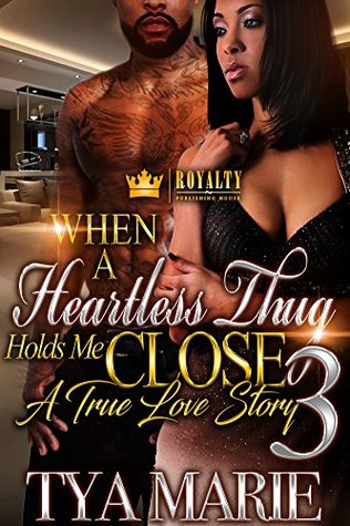 When A Heartless Thug Holds Me Close 3 by Tya Marie