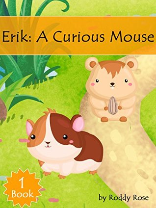 Erik : A Curious Mouse Book 1: (Childrens books about Mice, Preschool Books, Ages 3 5, Baby Books, Kids Books, Kindergarten Books)