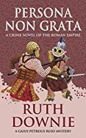 Persona Non Grata: A Crime Novel of the Roman Empire (Gaius Petreius Ruso Series Book 3)