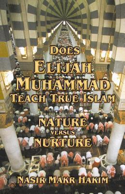 Does Elijah Muhammad Teach True Islam - Nature Versus Nuture