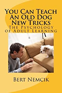 You Can Teach An Old Dog New Tricks: The Psychology of Adult Learning