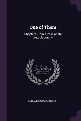 One of Them: Chapters from a Passionate Autobiography Elizabeth Hasanovitz