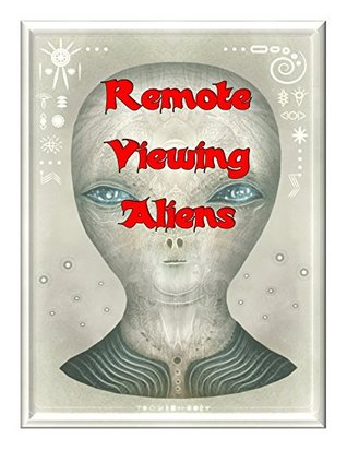 Remote Viewing Aliens: Our Military Remote Viewers have been in Contact with ET! (Blue Planet Project Book 5)
