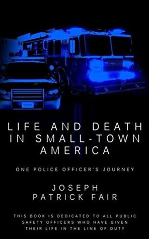 Life and Death in Small-Town America: One Police Officer's Journey