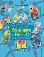 A Pandemonium of Parrots and Other Animals