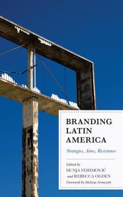 Branding Latin America: Strategies, Aims, Resistance