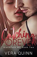 Catching Forever (BlackPath MC, #2)