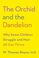 The Orchid and the Dandelion: Why Some Children Struggle and How All Can Thrive