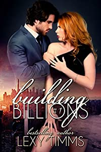 Building Billions - Part 1: Steamy Bad Boy Billionaire Romance