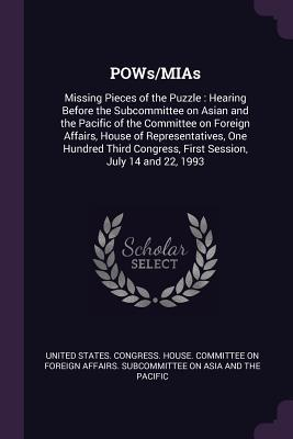 Pows/MIAs: Missing Pieces of the Puzzle: Hearing Before the Subcommittee on Asian and the Pacific of the Committee on Foreign Affairs, House of Representatives, One Hundred Third Congress, First Session, July 14 and 22, 1993