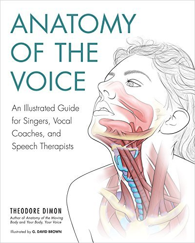 Anatomy of the Voice An Illustrated Guide for Singers, Vocal Coaches, and Speech Therapists