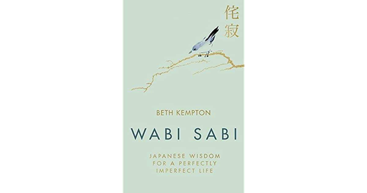 wabi sabi ese wisdom for a perfectly imperfect life by beth