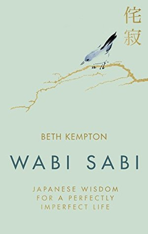 Wabi Sabi: Japanese Wisdom for a Perfectly Imperfect Life by Beth Kempton