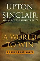 A World to Win (The Lanny Budd Novels)