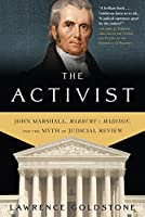 The Activist: John Marshall, Marbury v Madison, and the Myth of Judicial Review