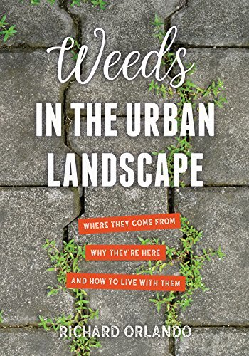 Weeds in the Urban Landscape Where They Come from, Why They're Here, and How to Live with Them