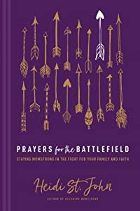 Prayers for the Battlefield: Staying Momstrong in the Fight for Your Family and Faith