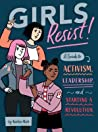 Girls Resist!: A Guide to Activism, Leadership, and Starting a Revolution