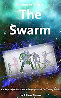 Shugarra Corps: The Swarm: An Anki Legacies Science Fantasy Serial for Young Adults