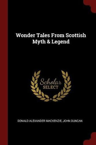 Wonder Tales from Scottish Myth & Legend by Donald Alexander Mackenzie